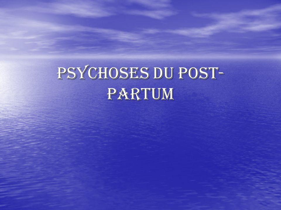 PSYCHOSES DU POST-PARTUM