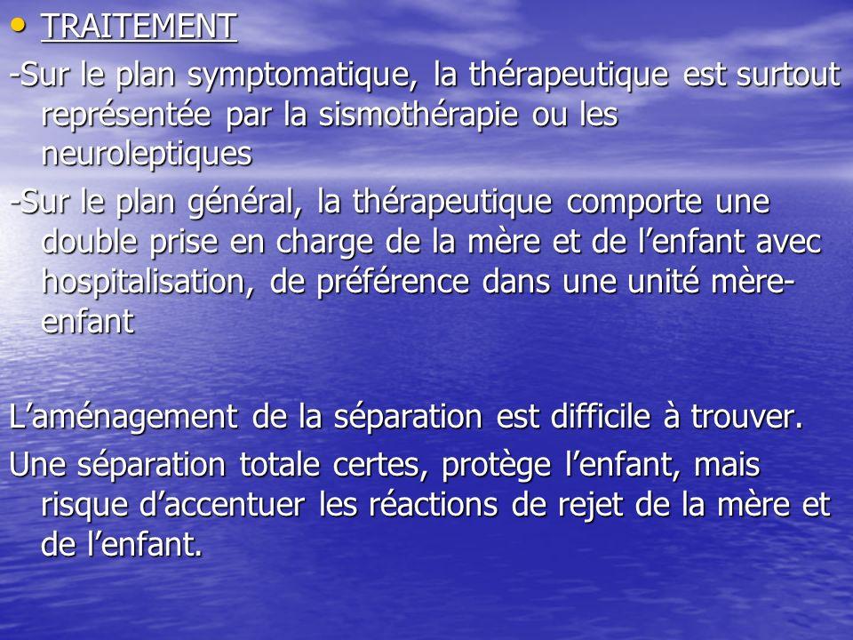 TRAITEMENT -Sur le plan symptomatique, la thérapeutique est surtout représentée par la sismothérapie ou les neuroleptiques.