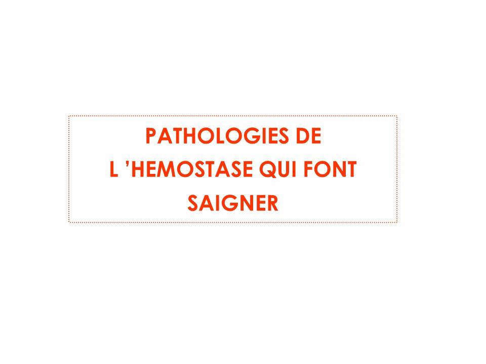 PATHOLOGIES DE L 'HEMOSTASE QUI FONT SAIGNER