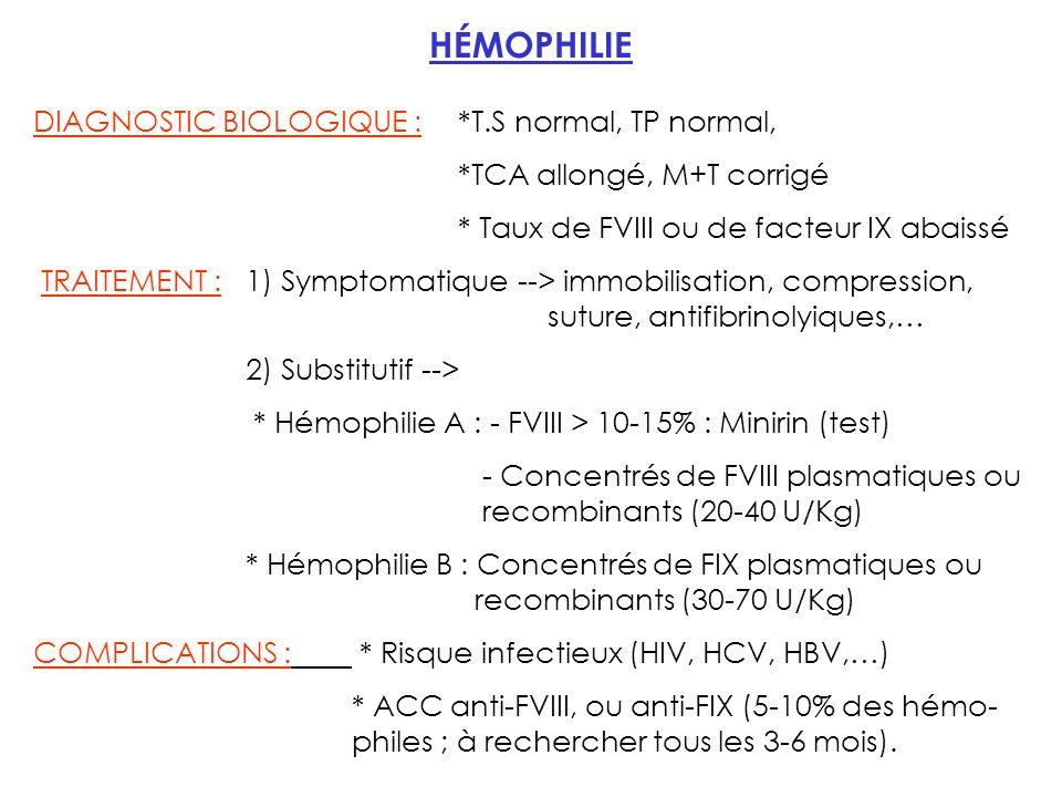 HÉMOPHILIE DIAGNOSTIC BIOLOGIQUE : *T.S normal, TP normal,