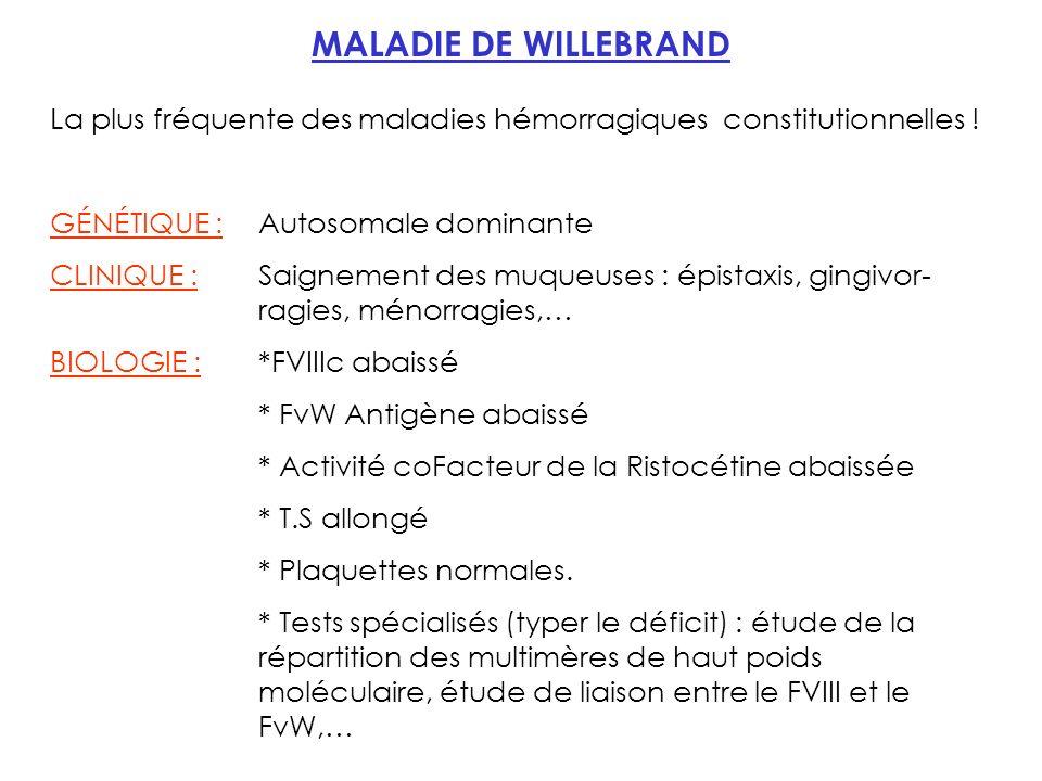 MALADIE DE WILLEBRAND La plus fréquente des maladies hémorragiques constitutionnelles ! GÉNÉTIQUE : Autosomale dominante.