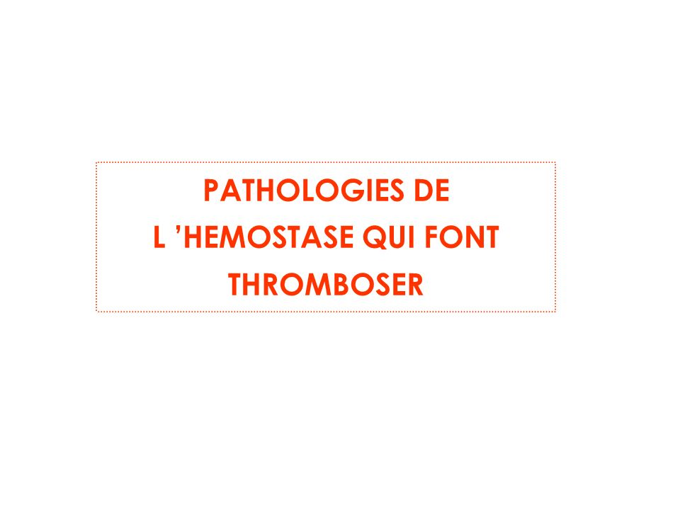 PATHOLOGIES DE L 'HEMOSTASE QUI FONT THROMBOSER