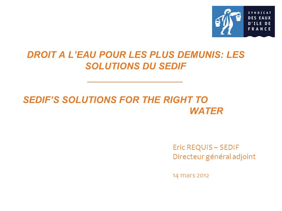 DROIT A L'EAU POUR LES PLUS DEMUNIS: LES SOLUTIONS DU SEDIF __________________ SEDIF'S SOLUTIONS FOR THE RIGHT TO WATER