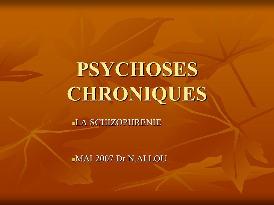 LA SCHIZOPHRENIE MAI 2007 Dr N.ALLOU
