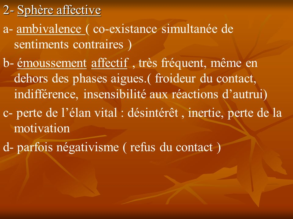 2- Sphère affective a- ambivalence ( co-existance simultanée de sentiments contraires )