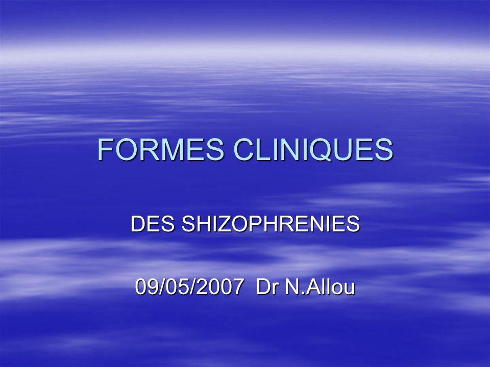 DES SHIZOPHRENIES 09/05/2007 Dr N.Allou