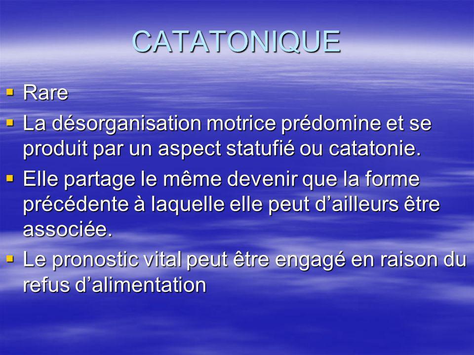 CATATONIQUE Rare. La désorganisation motrice prédomine et se produit par un aspect statufié ou catatonie.