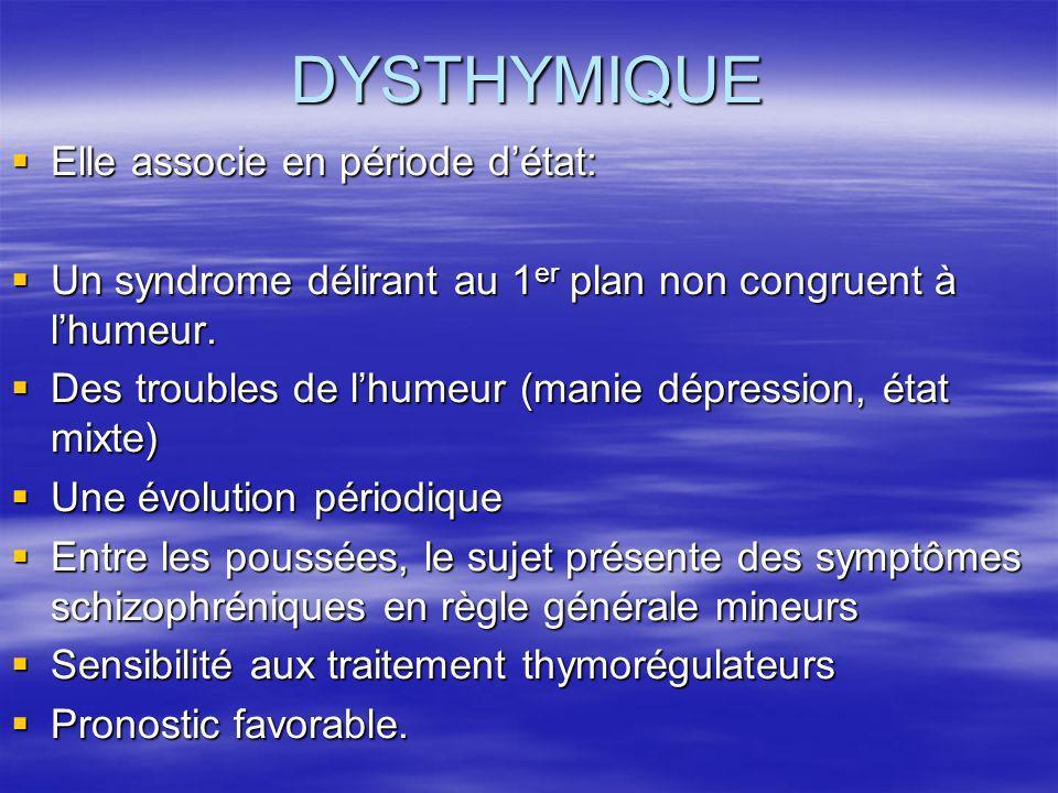 DYSTHYMIQUE Elle associe en période d'état: