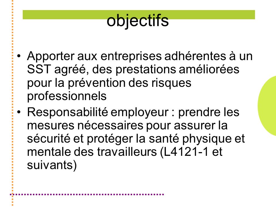 objectifs Apporter aux entreprises adhérentes à un SST agréé, des prestations améliorées pour la prévention des risques professionnels.