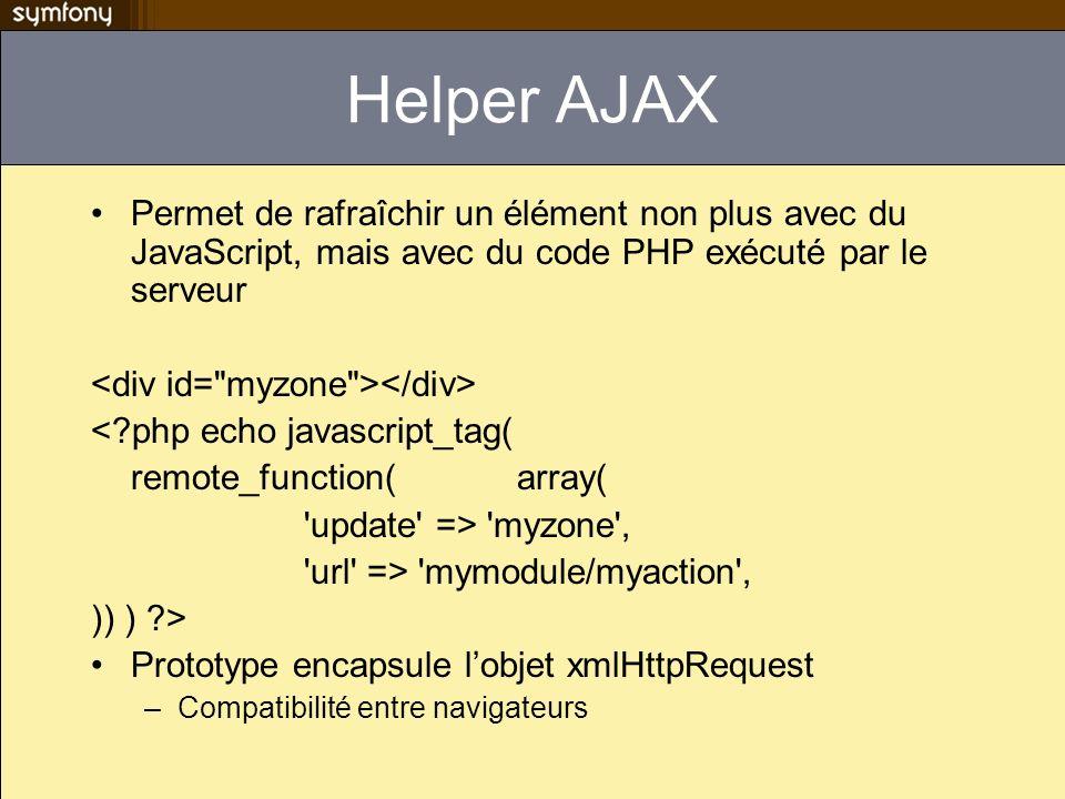 Helper AJAX Permet de rafraîchir un élément non plus avec du JavaScript, mais avec du code PHP exécuté par le serveur.