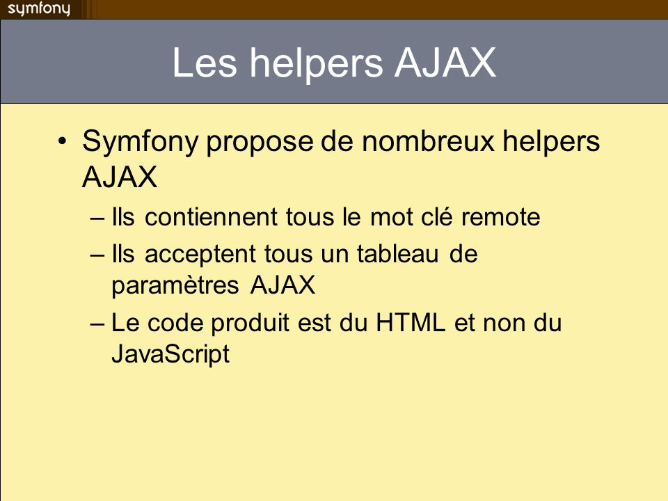 Les helpers AJAX Symfony propose de nombreux helpers AJAX