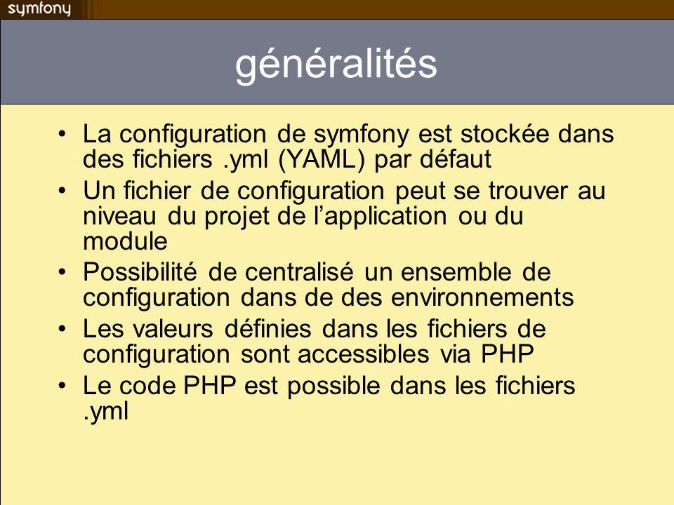 généralités La configuration de symfony est stockée dans des fichiers .yml (YAML) par défaut.
