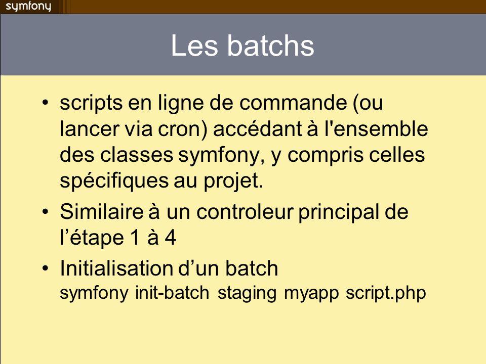 Les batchs scripts en ligne de commande (ou lancer via cron) accédant à l ensemble des classes symfony, y compris celles spécifiques au projet.