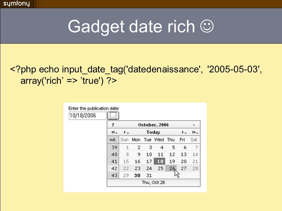 Gadget date rich  < php echo input_date_tag( datedenaissance , 2005-05-03 , array( rich' => 'true ) >