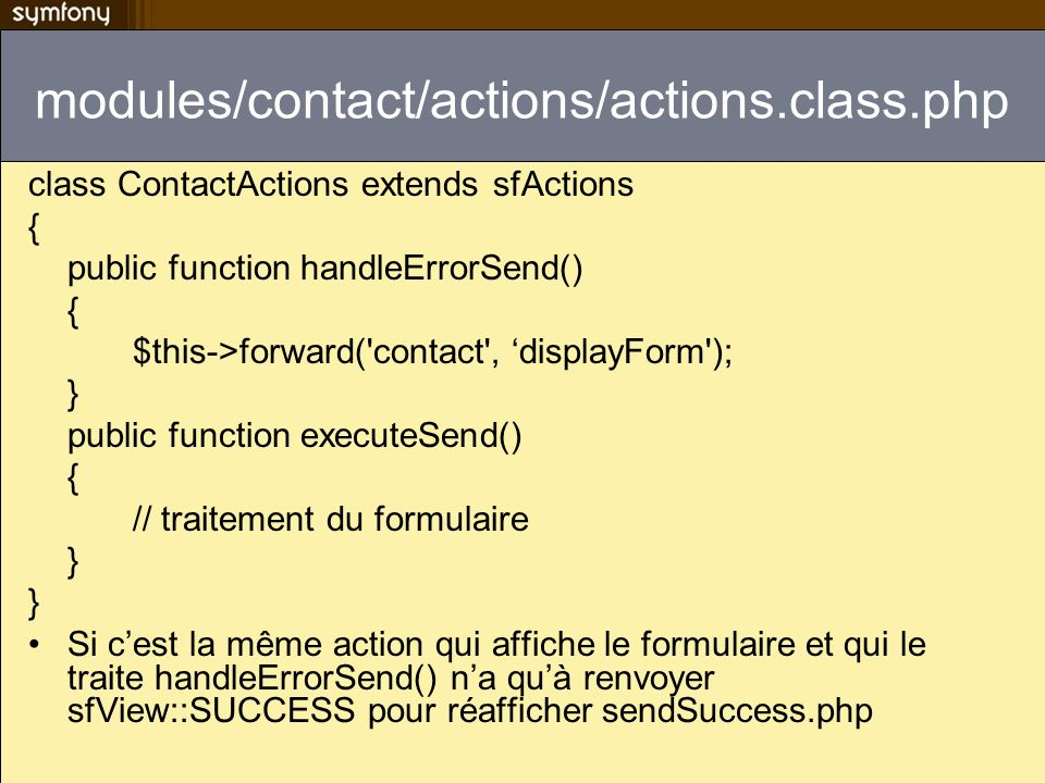 modules/contact/actions/actions.class.phpclass ContactActions extends sfActions. { public function handleErrorSend()