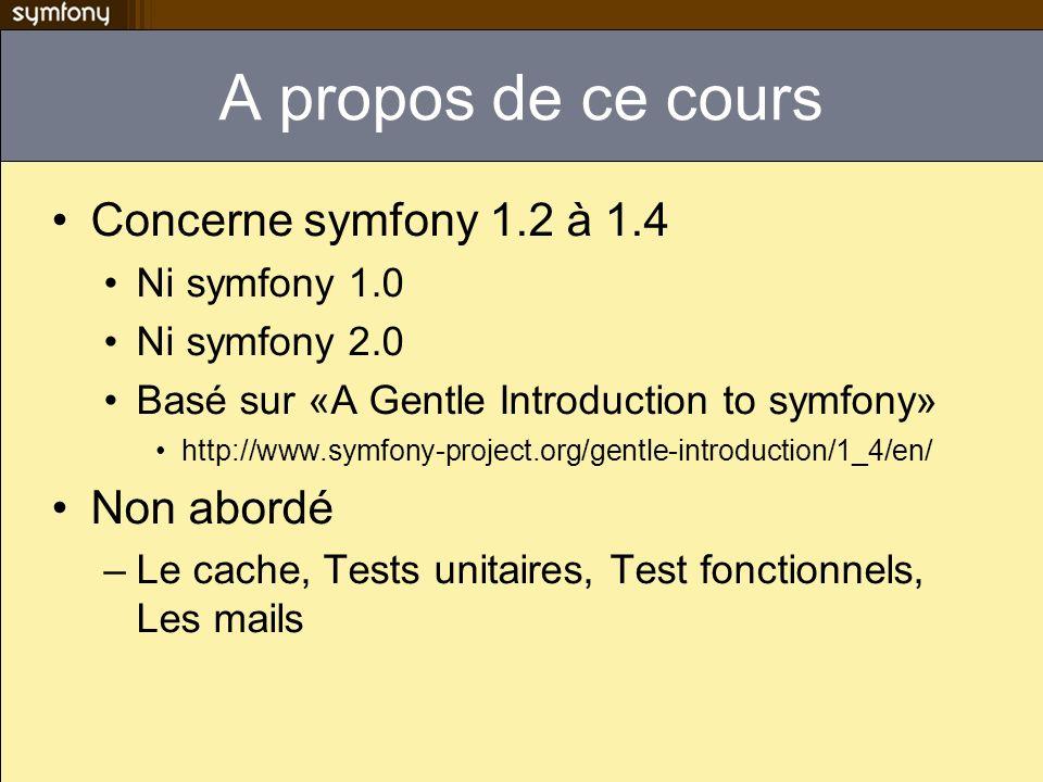 A propos de ce cours Concerne symfony 1.2 à 1.4 Non abordé