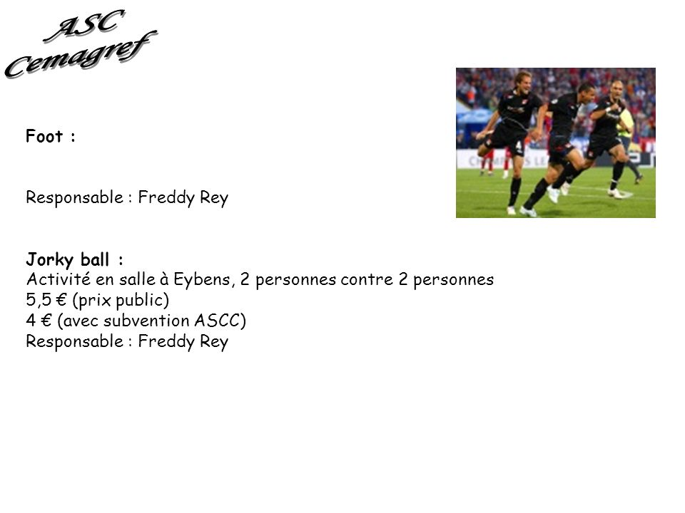 ASC Cemagref Foot : Responsable : Freddy Rey Jorky ball :