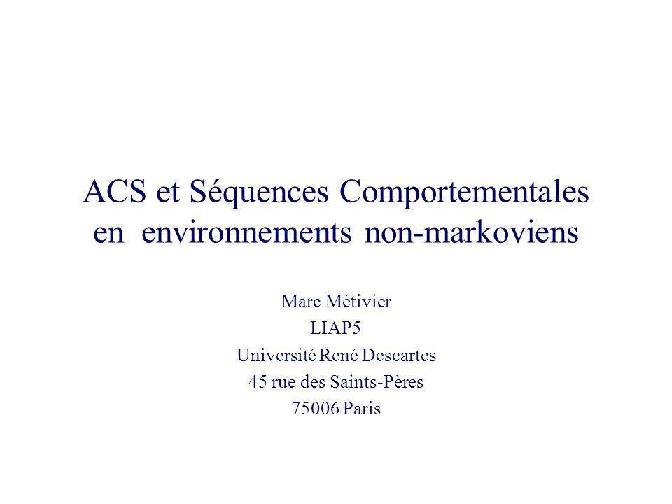 ACS et Séquences Comportementales en environnements non-markoviens