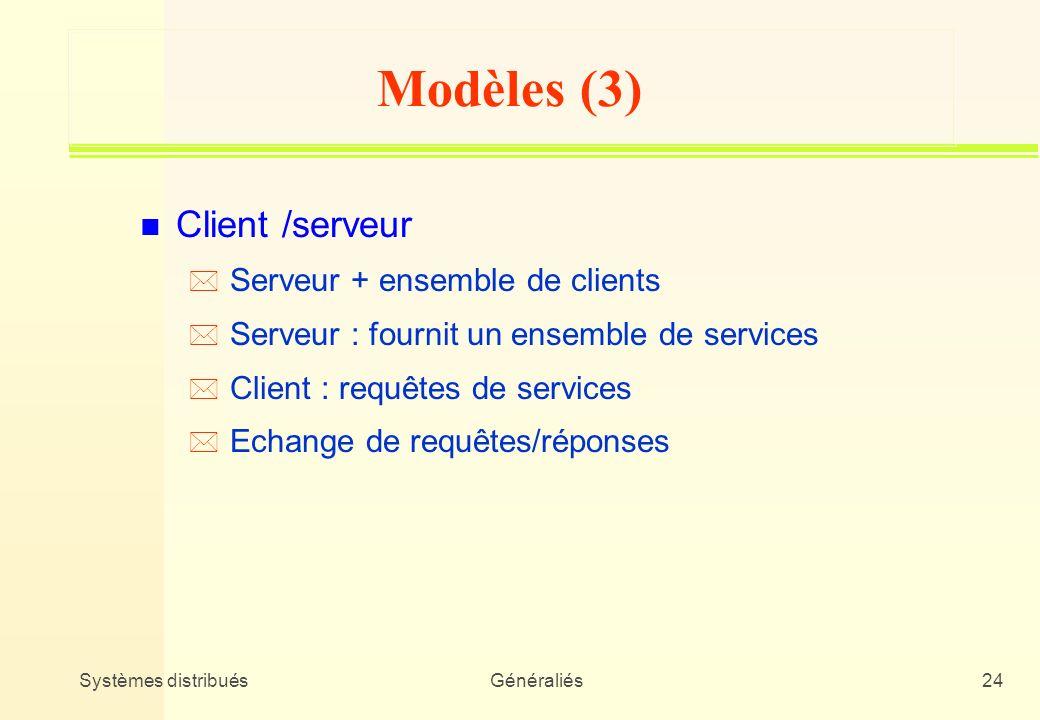 Modèles (3) Client /serveur Serveur + ensemble de clients