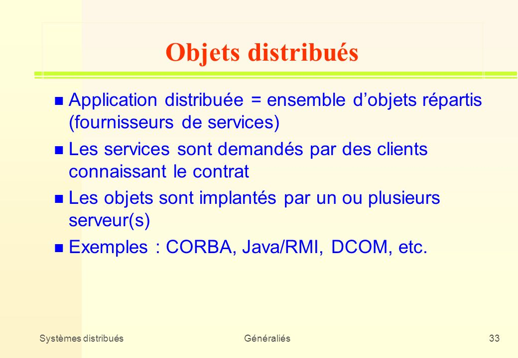 Objets distribuésApplication distribuée = ensemble d'objets répartis (fournisseurs de services)