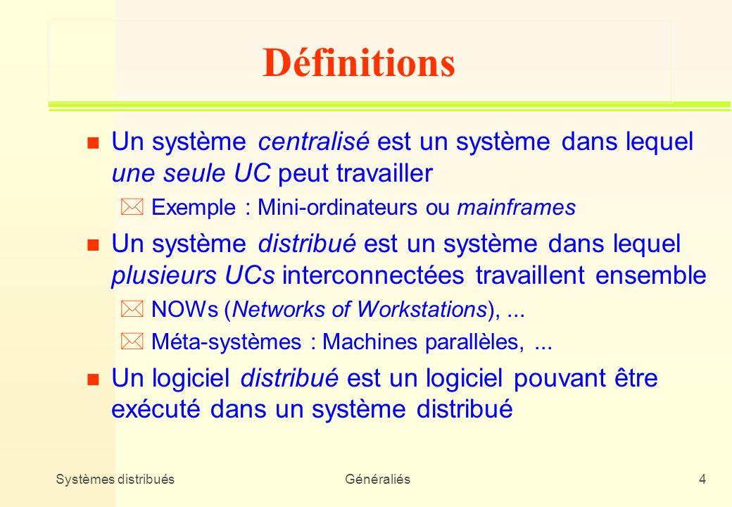 Définitions Un système centralisé est un système dans lequel une seule UC peut travailler. Exemple : Mini-ordinateurs ou mainframes.