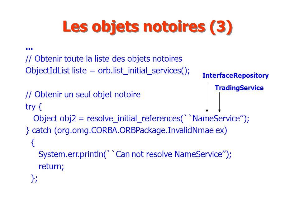 Les objets notoires (3)... // Obtenir toute la liste des objets notoires. ObjectIdList liste = orb.list_initial_services();
