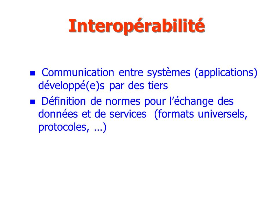 Interopérabilité Communication entre systèmes (applications) développé(e)s par des tiers.