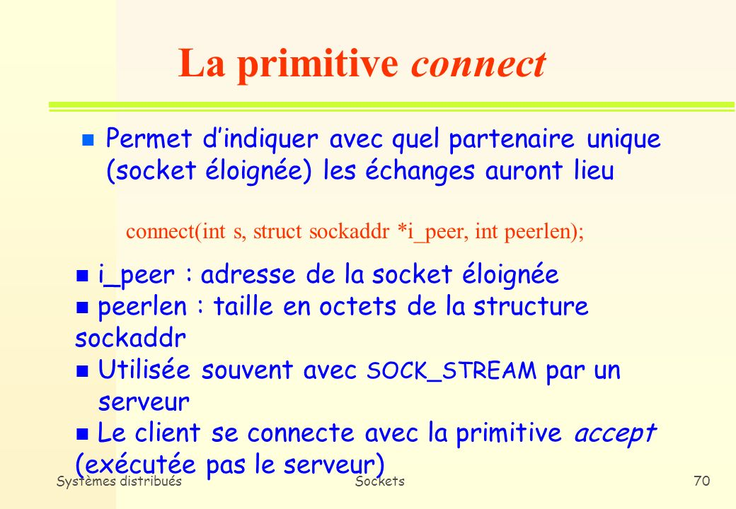 La primitive connect Permet d'indiquer avec quel partenaire unique (socket éloignée) les échanges auront lieu.
