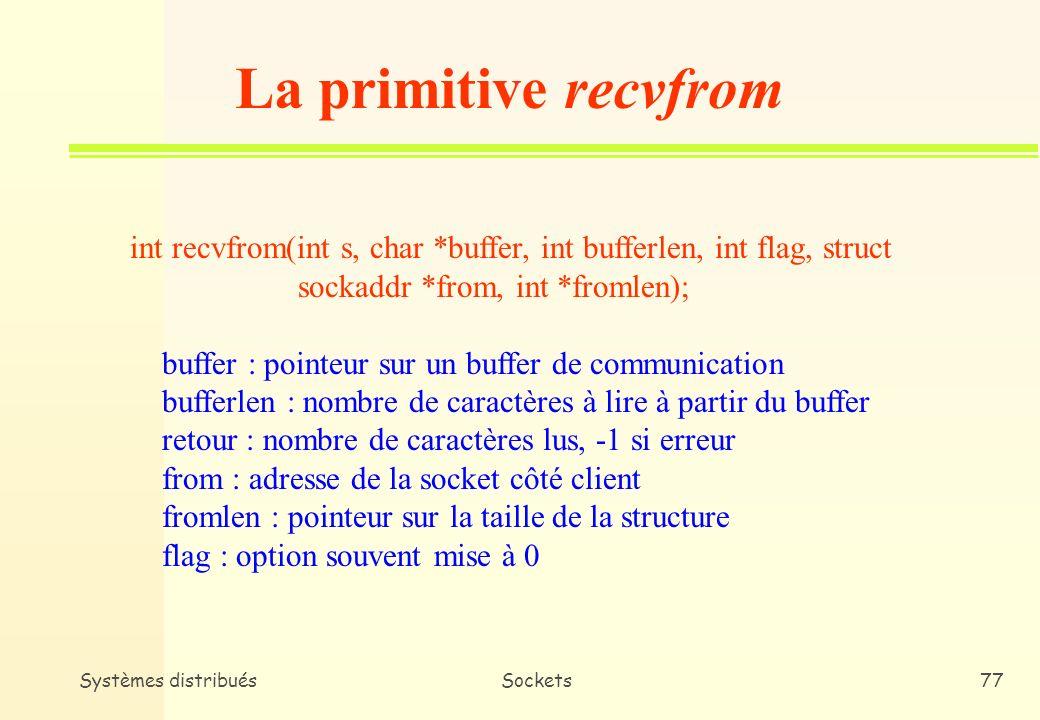 La primitive recvfrom int recvfrom(int s, char *buffer, int bufferlen, int flag, struct. sockaddr *from, int *fromlen);