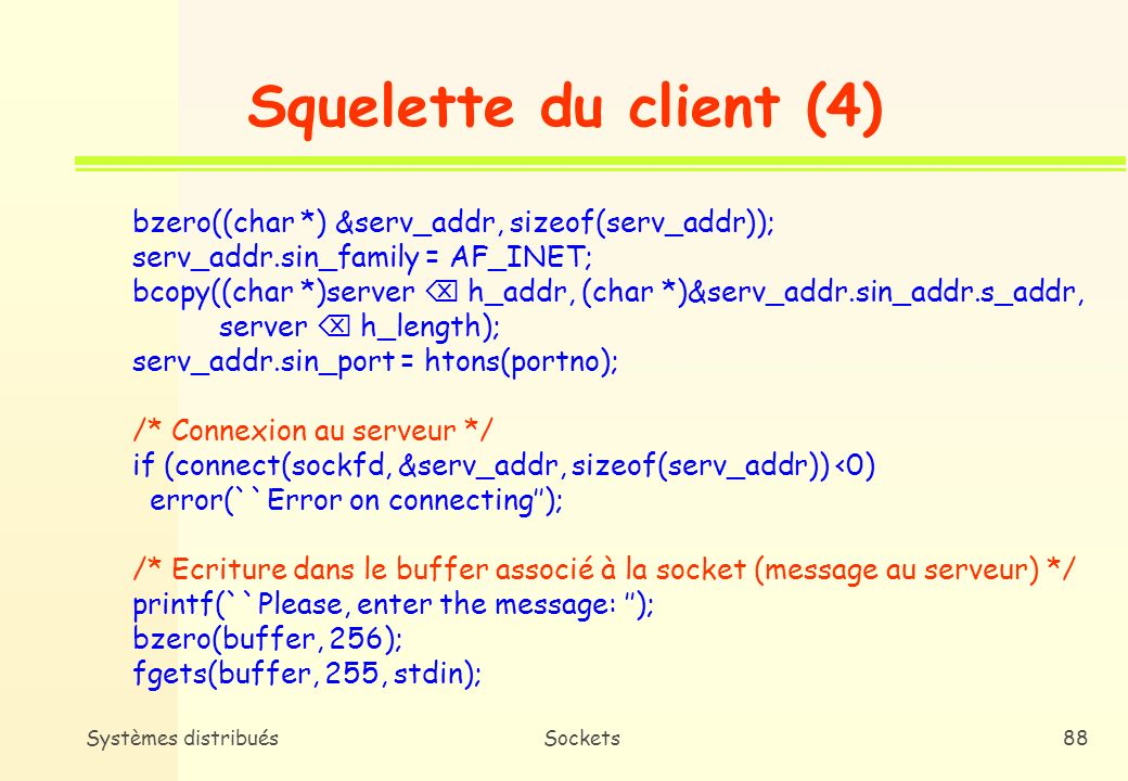 Squelette du client (4) bzero((char *) &serv_addr, sizeof(serv_addr));
