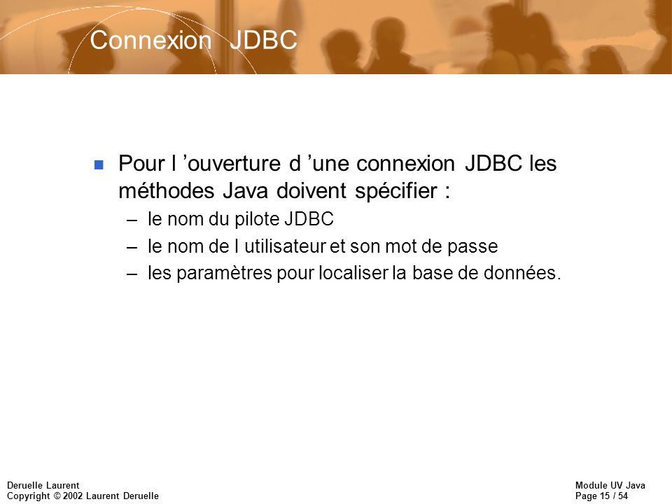 Connexion JDBC Pour l 'ouverture d 'une connexion JDBC les méthodes Java doivent spécifier : le nom du pilote JDBC.