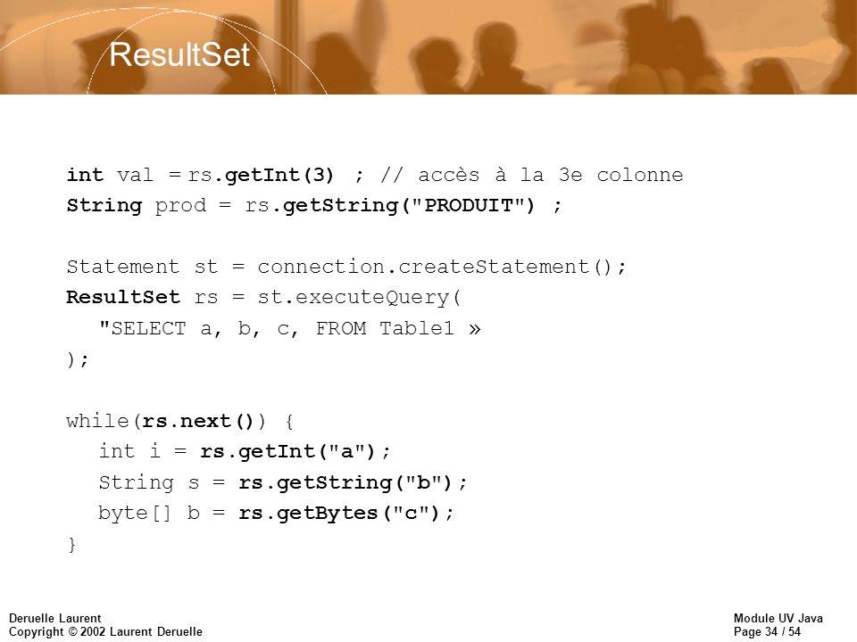 ResultSet int val = rs.getInt(3) ; // accès à la 3e colonne