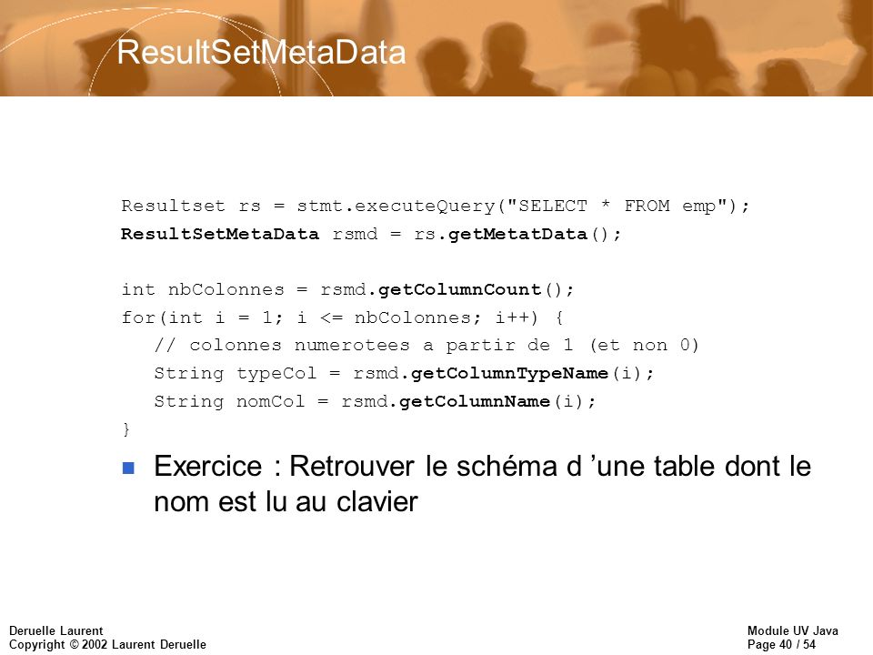 ResultSetMetaData Resultset rs = stmt.executeQuery( SELECT * FROM emp ); ResultSetMetaData rsmd = rs.getMetatData();