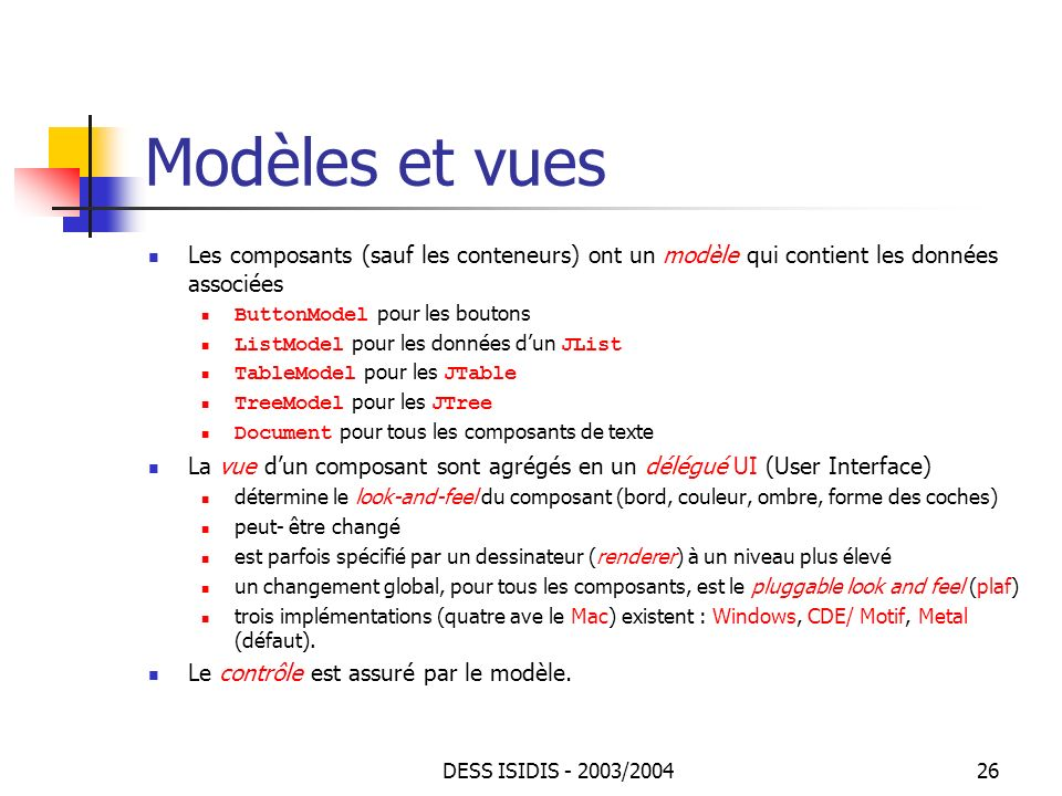 Modèles et vues Les composants (sauf les conteneurs) ont un modèle qui contient les données associées.