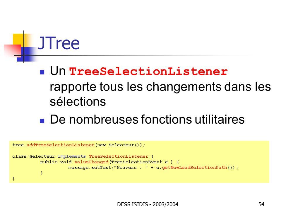 JTree Un TreeSelectionListener rapporte tous les changements dans les sélections. De nombreuses fonctions utilitaires.