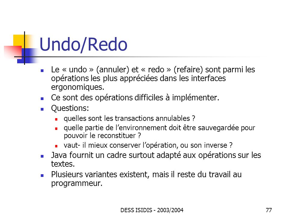 Undo/Redo Le « undo » (annuler) et « redo » (refaire) sont parmi les opérations les plus appréciées dans les interfaces ergonomiques.