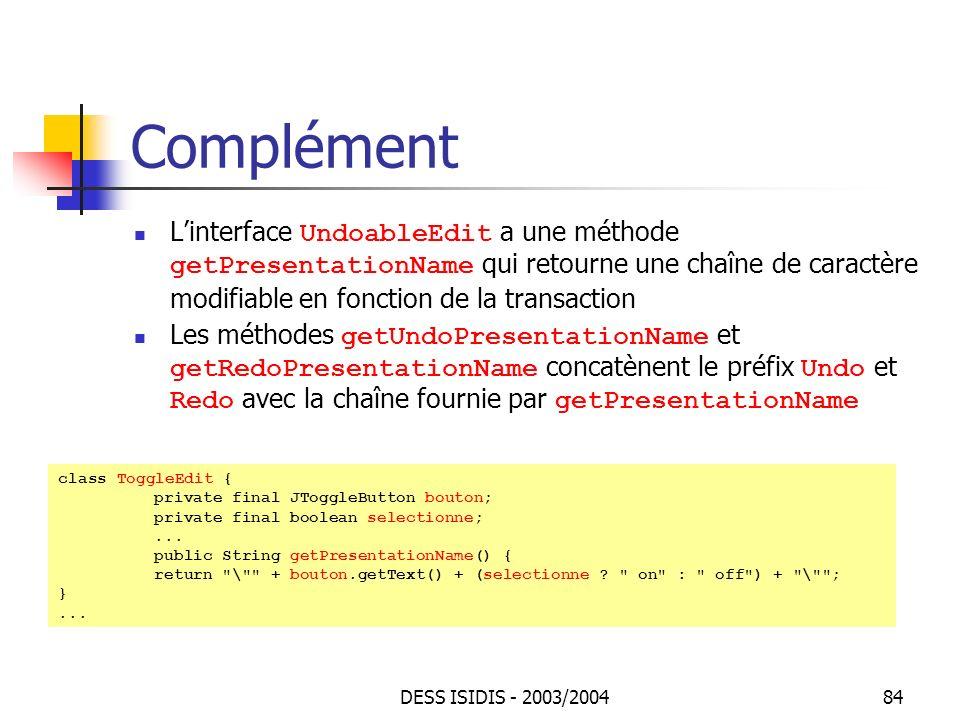 Complément L'interface UndoableEdit a une méthode getPresentationName qui retourne une chaîne de caractère modifiable en fonction de la transaction.