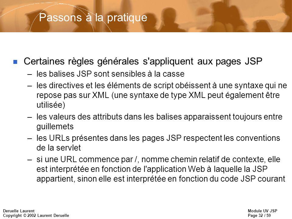 Passons à la pratique Certaines règles générales s appliquent aux pages JSP. les balises JSP sont sensibles à la casse.