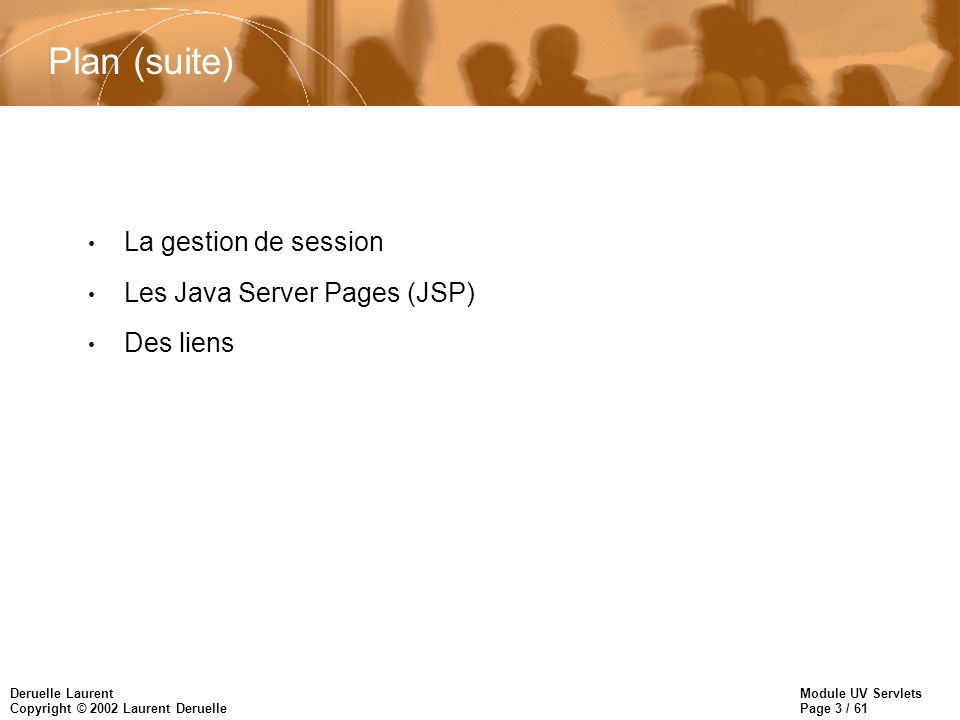 Plan (suite) La gestion de session Les Java Server Pages (JSP)