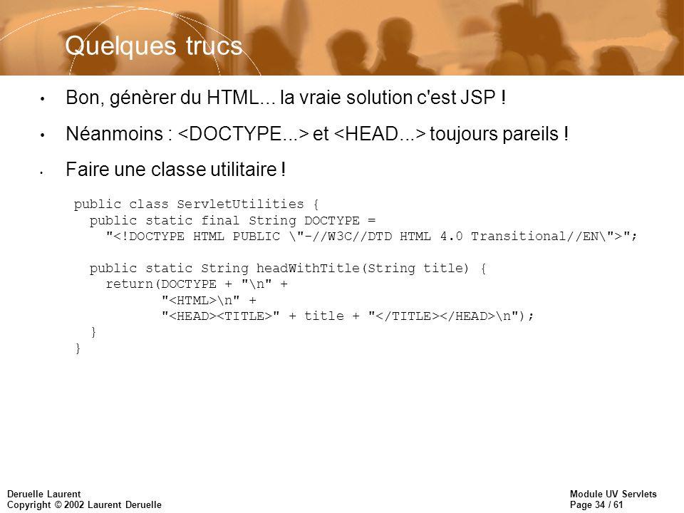 Quelques trucs Bon, génèrer du HTML... la vraie solution c est JSP !