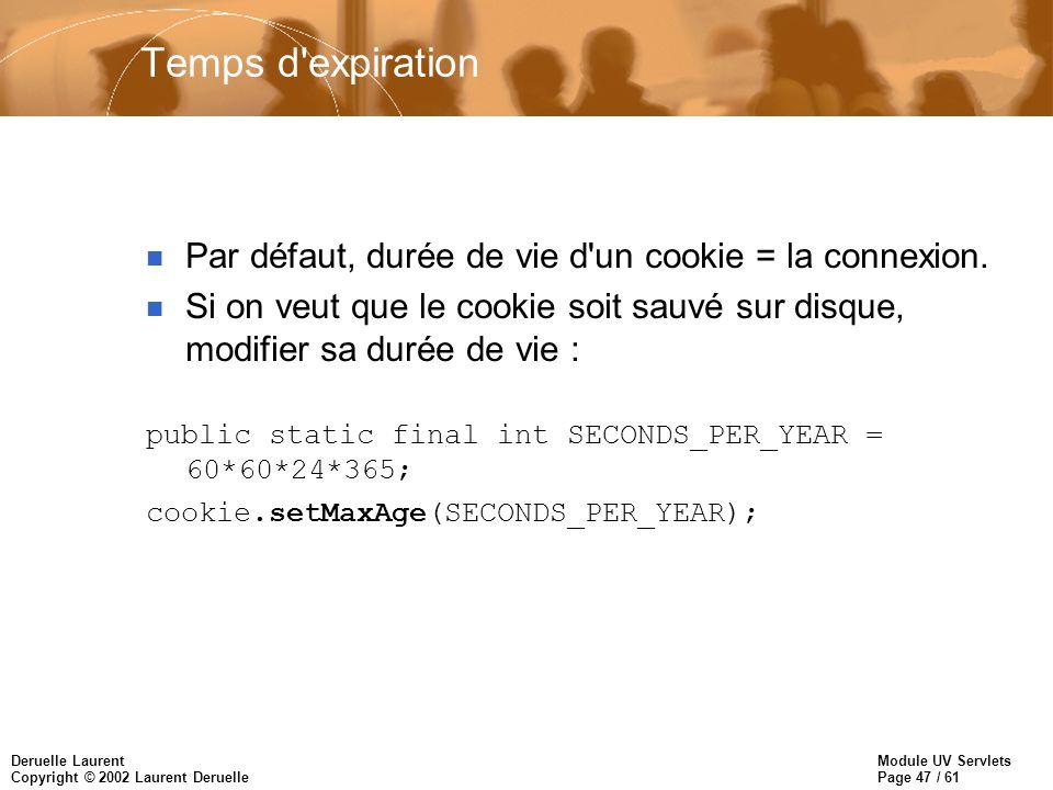 Temps d expiration Par défaut, durée de vie d un cookie = la connexion. Si on veut que le cookie soit sauvé sur disque, modifier sa durée de vie :