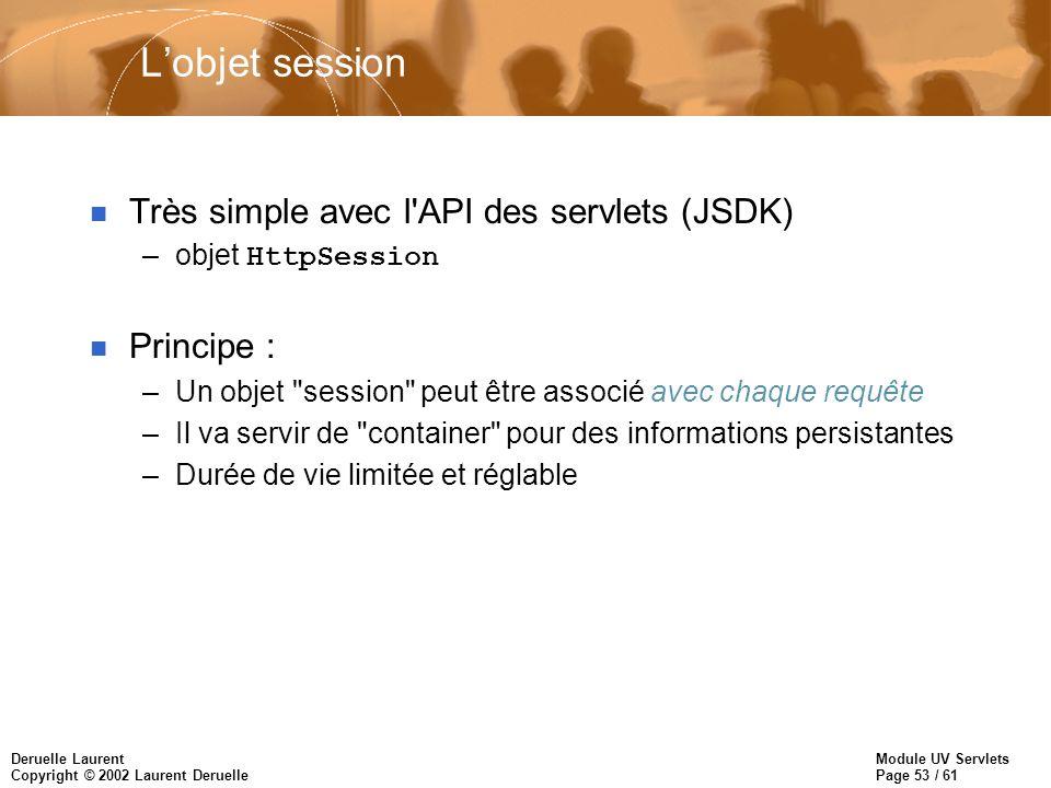 L'objet session Très simple avec l API des servlets (JSDK) Principe :