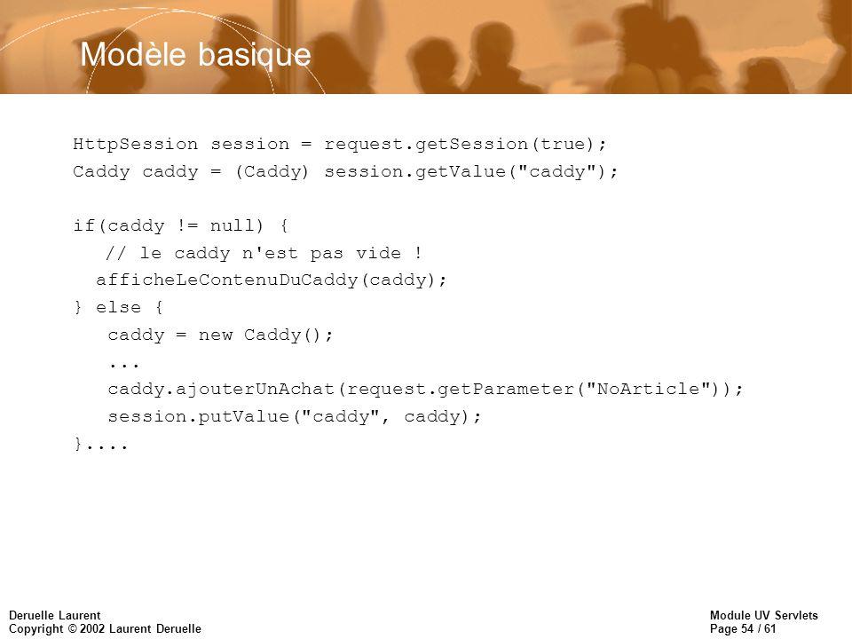 Modèle basique HttpSession session = request.getSession(true);