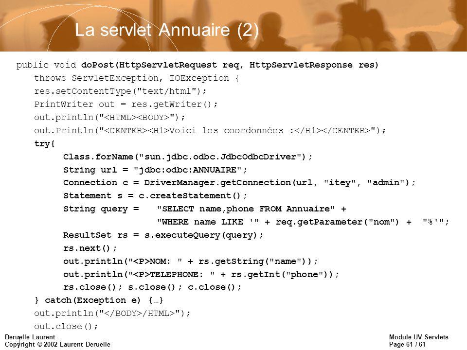 La servlet Annuaire (2) public void doPost(HttpServletRequest req, HttpServletResponse res) throws ServletException, IOException {