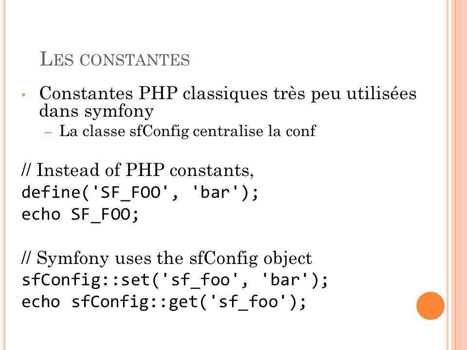 Les constantes Constantes PHP classiques très peu utilisées dans symfony. La classe sfConfig centralise la conf.