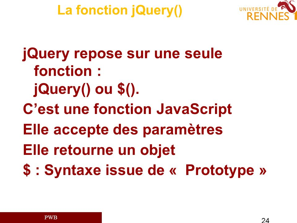 jQuery repose sur une seule fonction : jQuery() ou $().