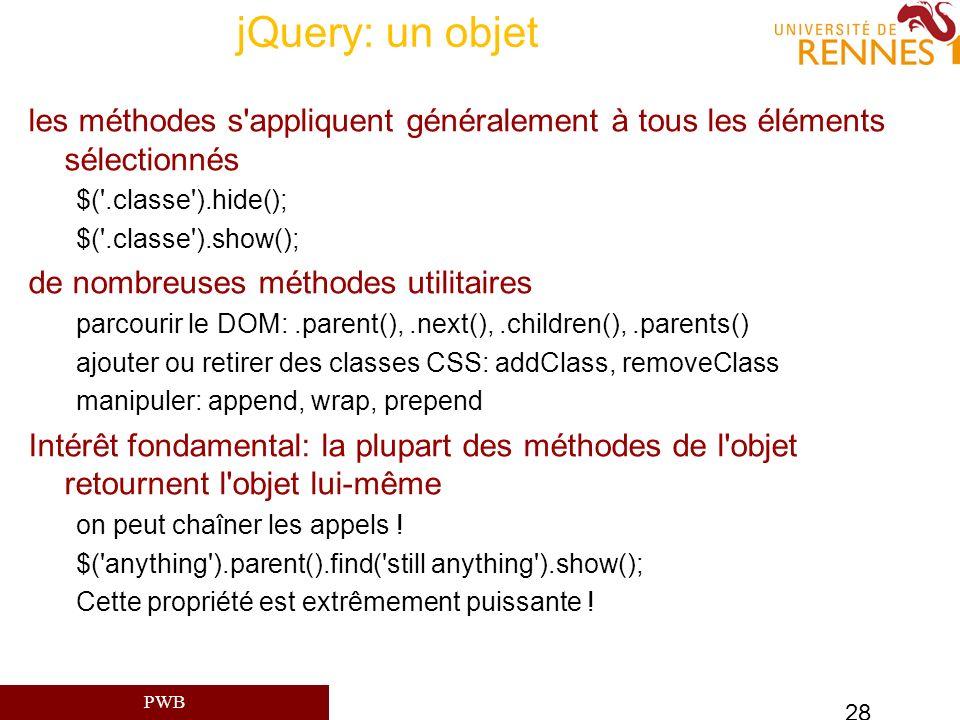 jQuery: un objet les méthodes s appliquent généralement à tous les éléments sélectionnés. $( .classe ).hide();