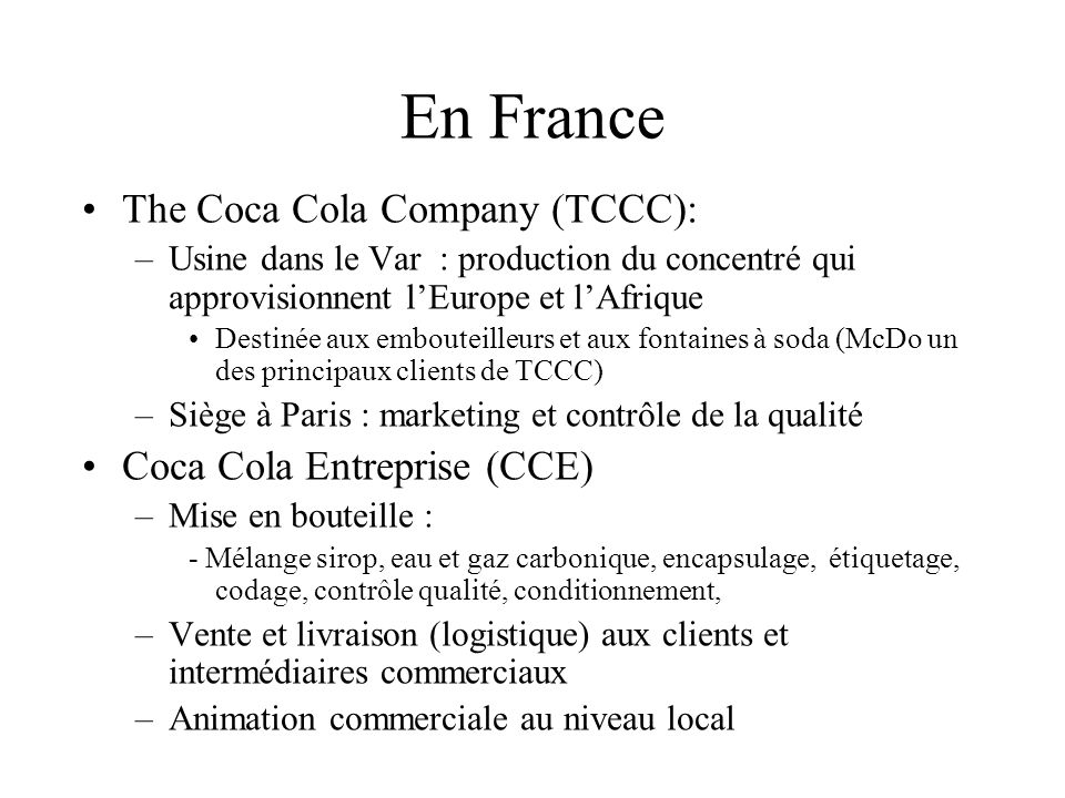 En France The Coca Cola Company (TCCC): Coca Cola Entreprise (CCE)