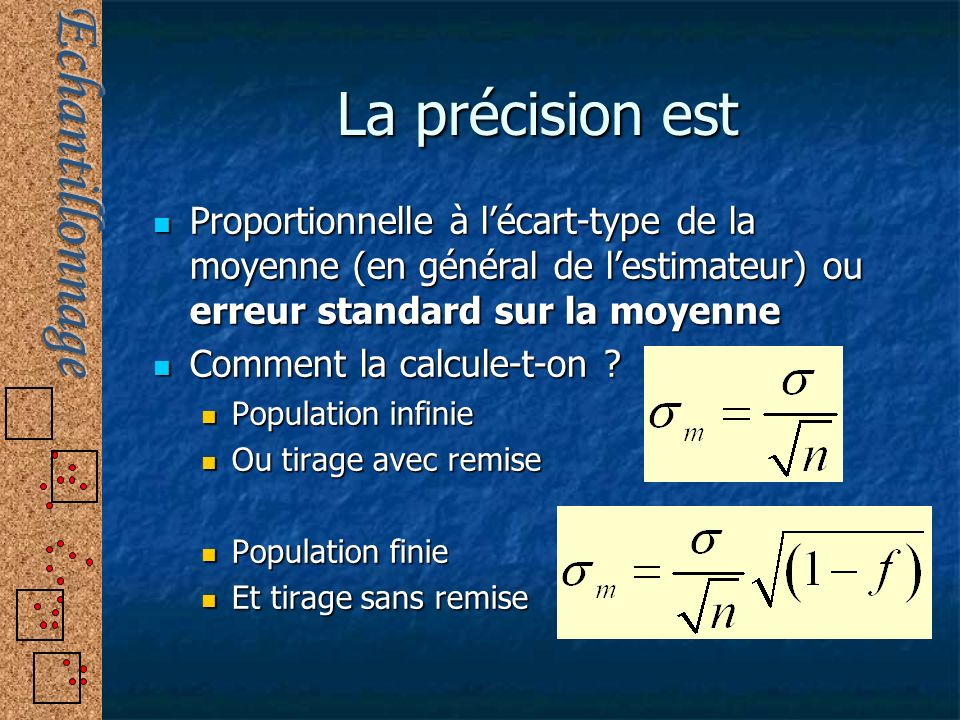 La précision est Proportionnelle à l'écart-type de la moyenne (en général de l'estimateur) ou erreur standard sur la moyenne.