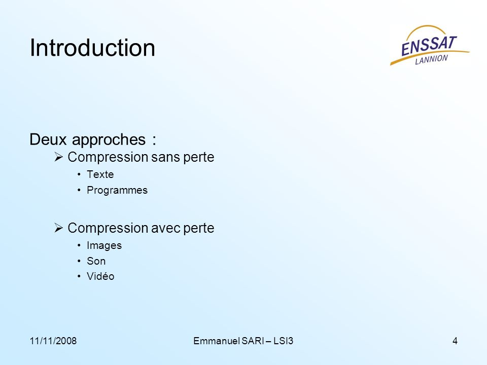 Introduction Deux approches : Compression sans perte